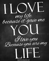 Romantic Good Night Love Quotes:i love my life, because it gave me, you i love you, because you are my life.