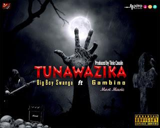 Big Boy Swanga-Ft-Gambino - TUNAWAZIKA