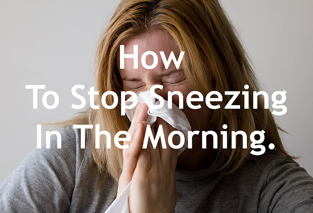 Several tips to deal with sneezing in the morning.