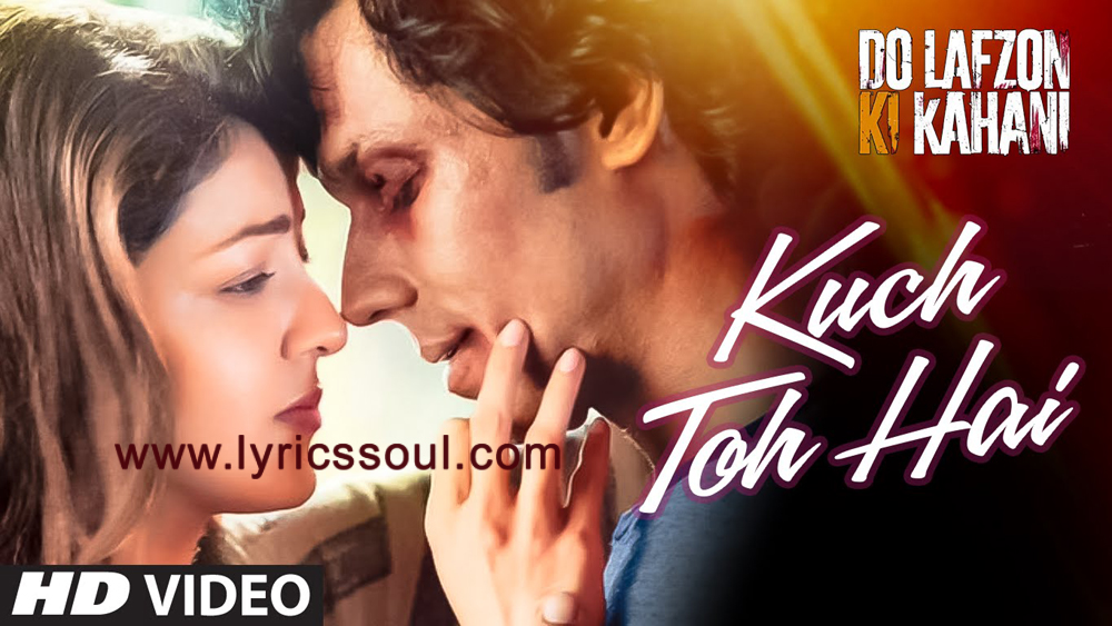 The Kuch Toh Hai lyrics from 'Do Lafzon Ki Kahani', The song has been sung by Armaan Malik, , . featuring Randeep Hooda, Kajal Aggarwal, , . The music has been composed by Amaal Mallik, , . The lyrics of Kuch Toh Hai has been penned by Manoj Muntashir,