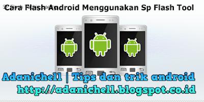 Cara Flash Android Menggunakan Sp Flash Tool