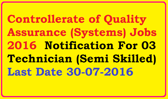 Controllerate of Quality Assurance (Systems) Jobs 2016 For 03 Technician (Semi Skilled)/2016/07/controllerate-of-quality-assurance-systems-jobs-2016-notification-technician-semi-skilled.html