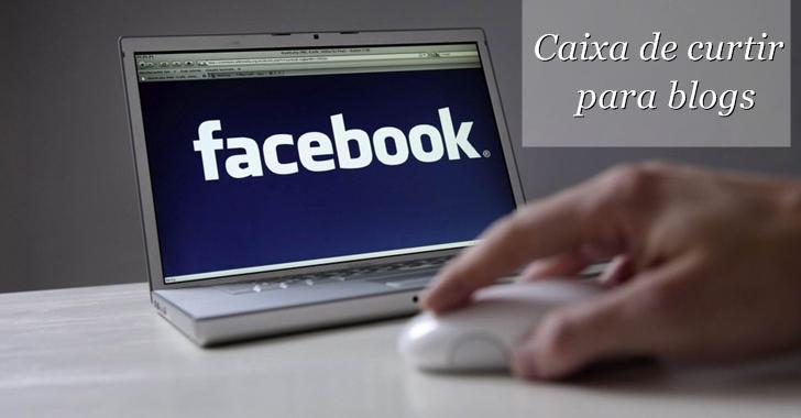 Como colocar a caixa de curtir do Facebook no blog?