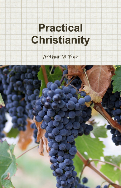 Arthur W. Pink-Practical Christianity-