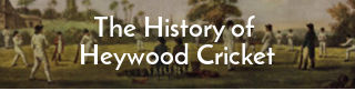 Link to the history of Heywood Cricket Club