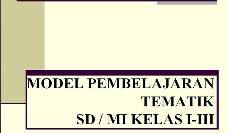 Model Pembelajaran Tematik SD/MI Kelas 1-3 Kurikulum 2013 Terbaru
