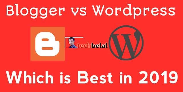 Blogger Vs WordPress 2019: Which Blogging Platform Chosen?