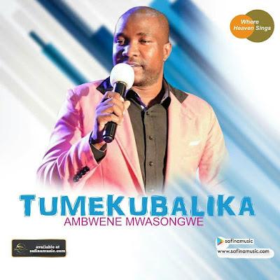 AUDIO | Ambwene Mwasongwe - Tumekubalika || Download Mp3 [New Song]