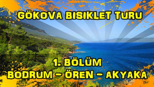 2017/05/13-14 Gökova Bisiklet Turu 1. Bölüm (Bodrum - Ören - Akyaka)