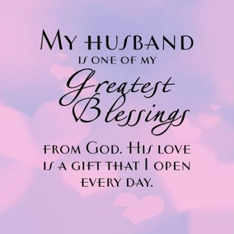 My husband is one of the greatest blessings from God.His love is a gift that I open every day