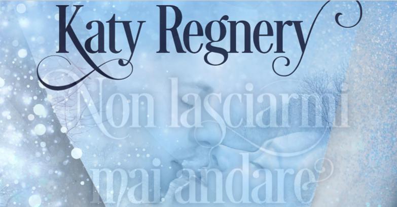 Non lasciarmi andare di Katy Regnery   Presentazione