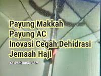 Payung Makkah : Payung AC Inovasi Mencegah Dehidrasi Pada Jemaah Haji