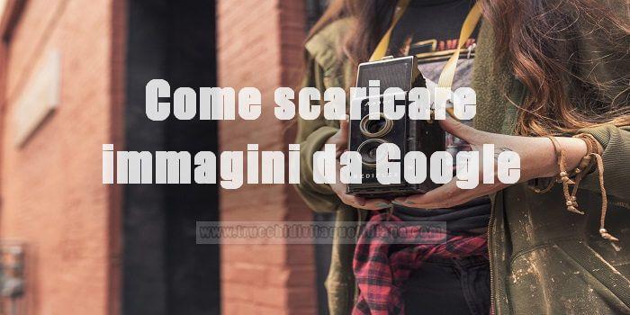 come scaricare immagini da google