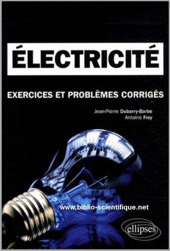 Livre : Electricité, Exercices et problèmes corrigés MPSI-PCSI-PTSI - ellipses PDF