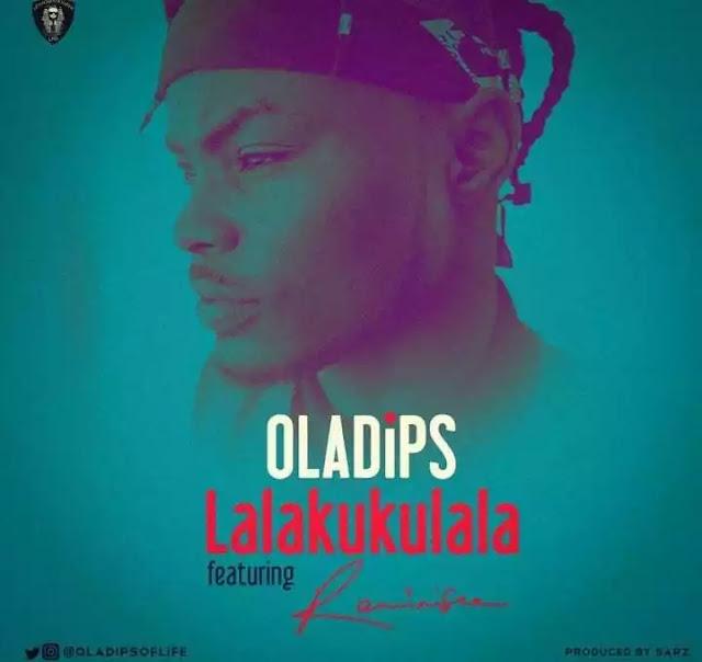 MUSIC: Oladips Ft. Reminisce – Lalakulala