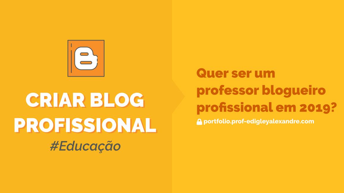 Quer ser um professor blogueiro profissional em 2019? Vou te ajudar, mas com uma condição