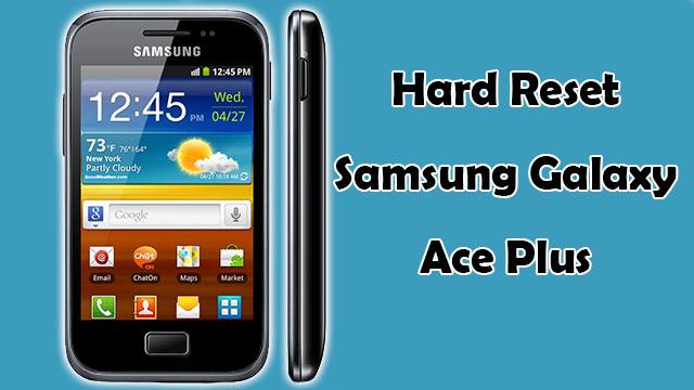 hard reset Samsung Galaxy Ace Plus