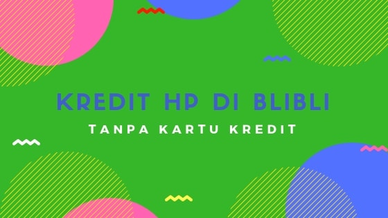 kredit Hp Tanpa Kartu Kredit di blibli