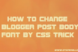 Blogger Post body Ka Font Kaise Change kare By Css