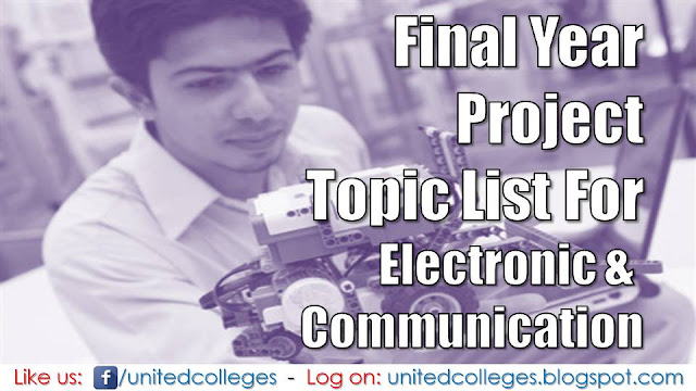 Project Idea List for EC (Electronics and Communication Engineering) Branch Final Year Students. mini project topics for electronics and communication  project topics for electronics and communication engineering  minor project topics for electronics and communication  major project topics for electronics and communication engineering  seminar topics for electronics and communication  latest seminar topics for electronics and communication  seminar topics for electronics and communication with ppt  major projects in electronics and communication VLSI projects list for ECE final year  major projects for EC final year  final year projects for ice with abstracts  final year projects for ece in communication  final year project for electronics and communication  final year ECE projects on embedded systems  ECE projects on communication  ECE final year projects 2016