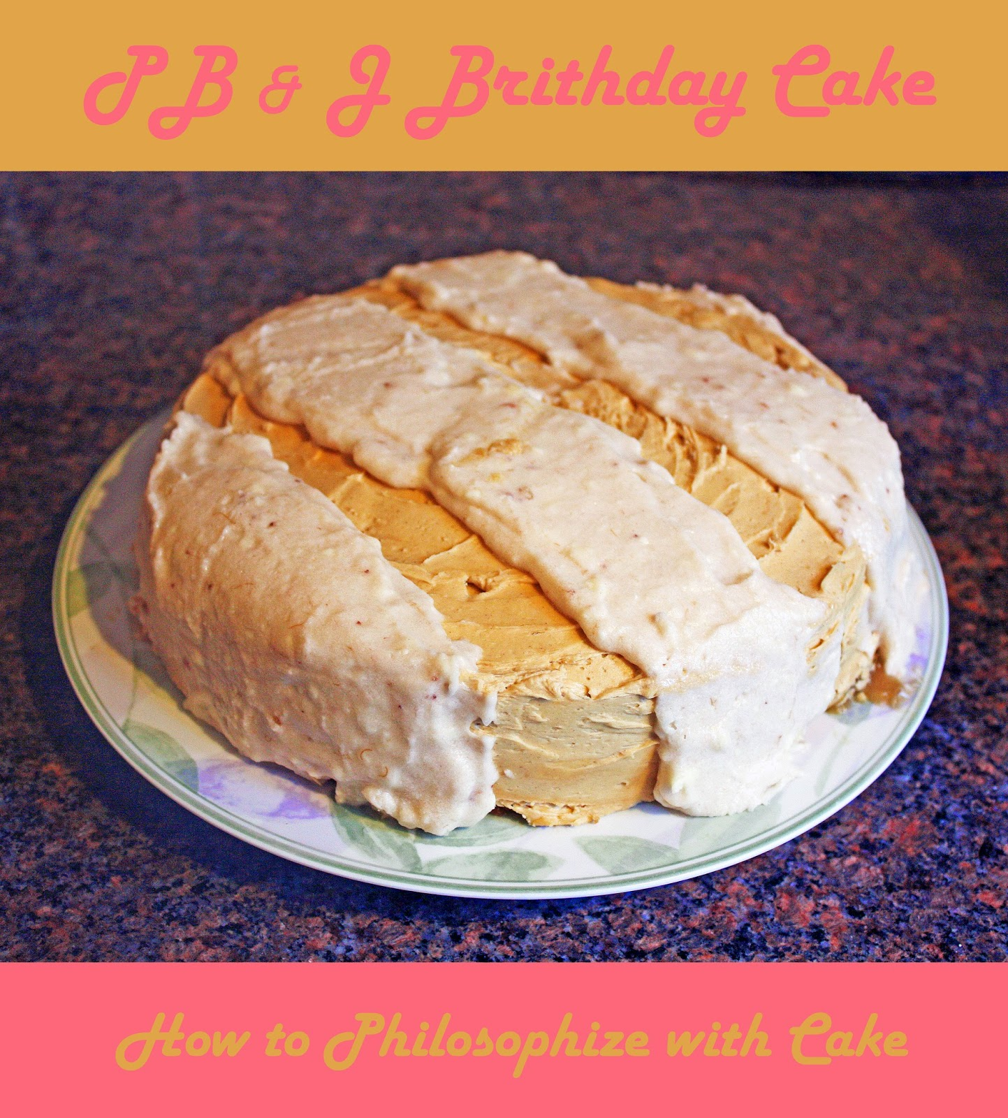 peanut butter and jelly birthday cake how to philosophize with cake