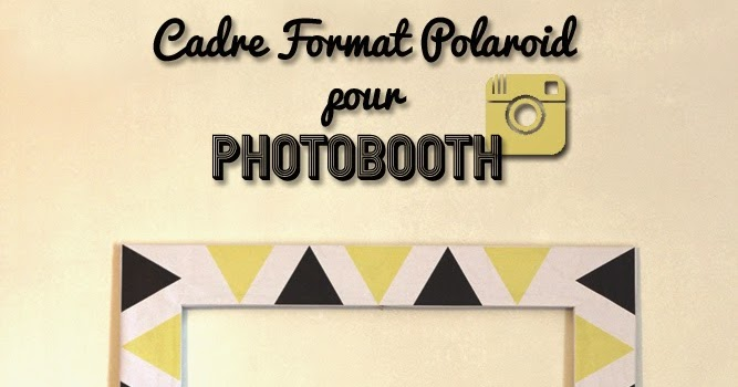 le r cr art delfie diy cadre polaro d pour photobooth. Black Bedroom Furniture Sets. Home Design Ideas
