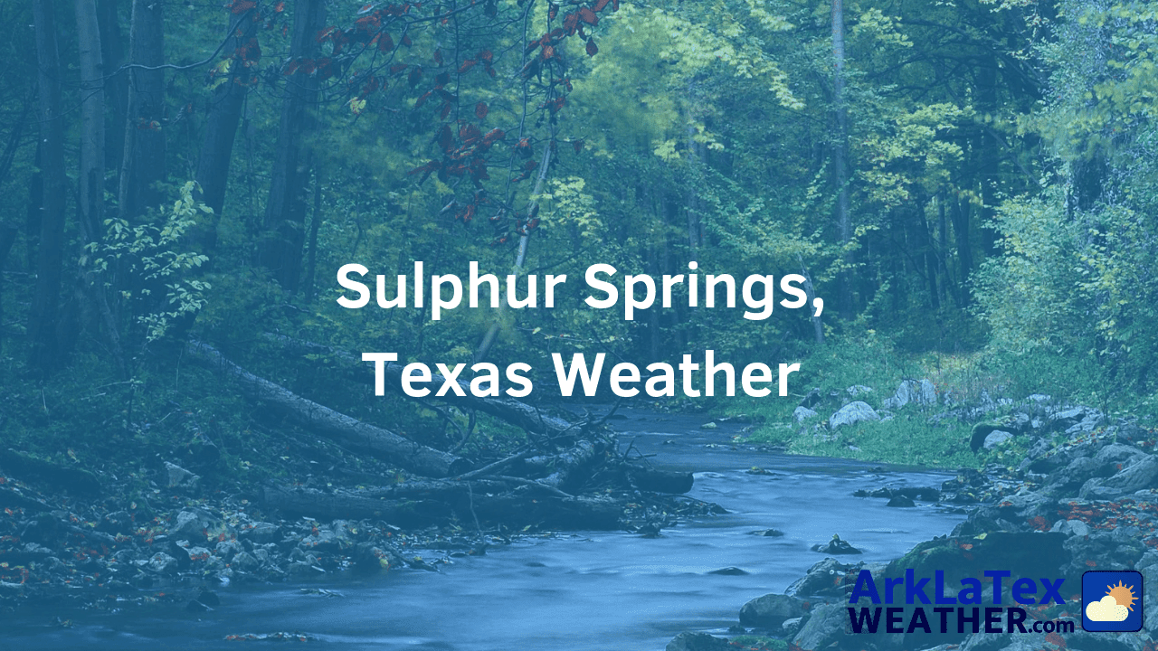 Sulphur Springs, Texas, Weather Forecast, Hopkins County, Sulphur Springs weather, SulphurSprings.net, ArkLaTexWeather.com