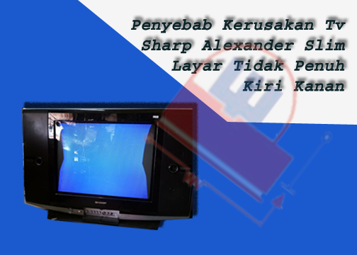 Penyebab Kerusakan Tv Sharp Alexander Slim Layar Tidak Penuh Kiri Kanan Pdm Elektronik