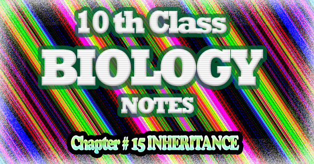 10th Class Biology Notes Chapter # 15 Inheritance
