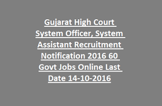 Gujarat High Court System Officer, System Assistant Posts Recruitment Notification 2016 60 Govt Jobs Online Last Date 14-10-2016