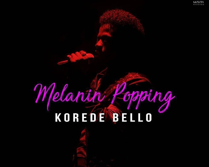 DOWNLOAD MP3 + VIDEO : Korede Bello - Melanin Popping