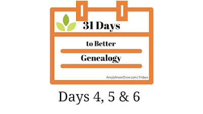31 Day To Better Genealogy Days 4, 5 and 6