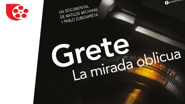Grete, la Mirada Oblicua (Michanié-Zubizarreta) Estreno