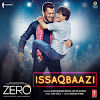 Issaqbaazi Song Lyrics – Zero (2018)