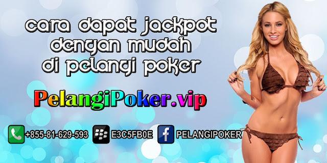 Cara-Dapat-Jackpot-Dengan-Mudah-di-Pelangi-Poker