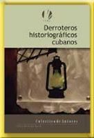 cubierta libro de historia derroteros historiográficos cubanos