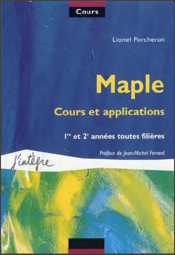 Livre : MAPLE - Cours et applications, 1ère et 2ème années toutes filières, Lionel Porcheron