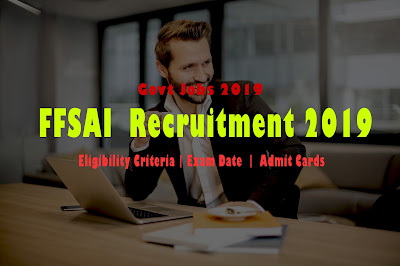FFSAI  Recruitment 2019 | Last Date for application | Eligibility Criteria And Exam Date | Latest Govt Jobs 2019