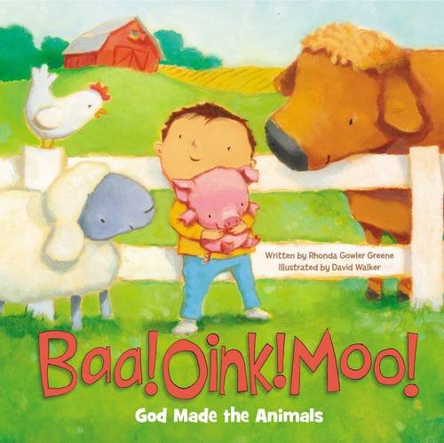 Baa! Oink! Moo! God Made The Animals by Rhonda Gowler Greene