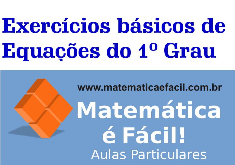 Exercícios básicos de Equações do 1º Grau