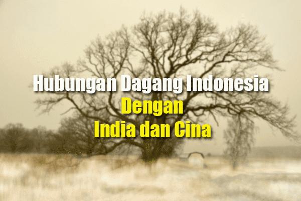 hubungan dagang Indonesia dengan India dan cina