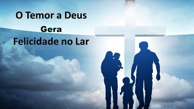 PÃO DIÁRIO  -  O TEMOR A DEUS GERA FELICIDADE AO LAR!