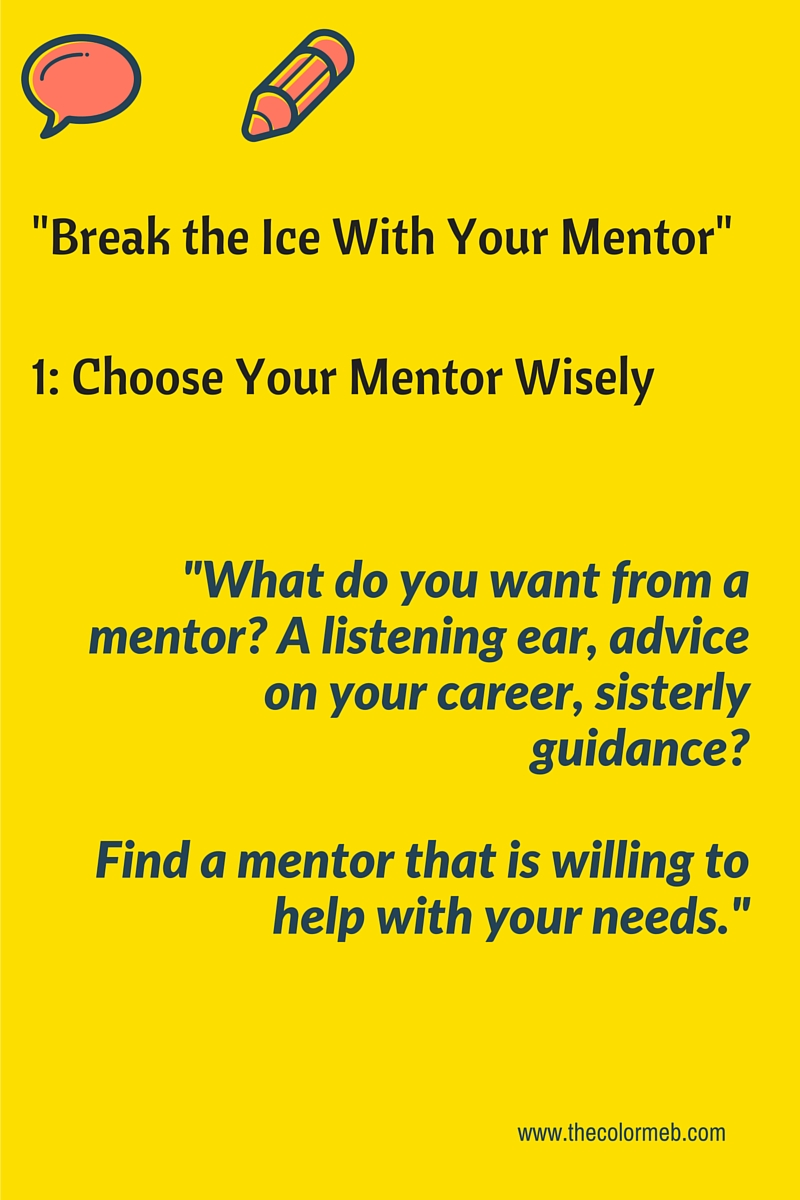 thecolormeb when selecting a mentor you should make sure that person will be able to meet the expectations you have for that relationship in other words what do you