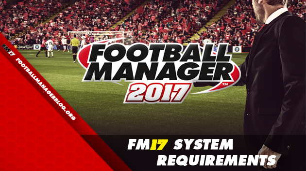 Football Manager 2017 System Requirements