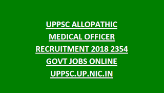 UPPSC ALLOPATHIC MEDICAL OFFICER RECRUITMENT 2018 2354 GOVT JOBS ONLINE UPPSC.UP.NIC.IN