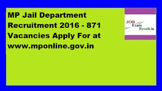 MP Jail Department Recruitment 2016 - 871 Vacancies Apply For at www.mponline.gov.in