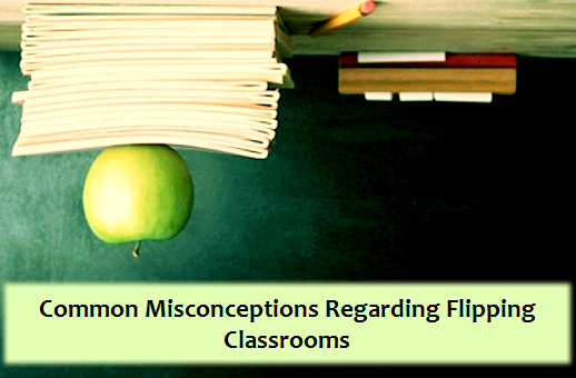 Common Misconceptions Regarding Flipping Classrooms