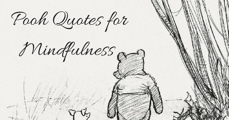 Quotes About Mindfulness Fair 15 Winnie The Pooh Quotes For Mindfulness  Kerry Louise Norris