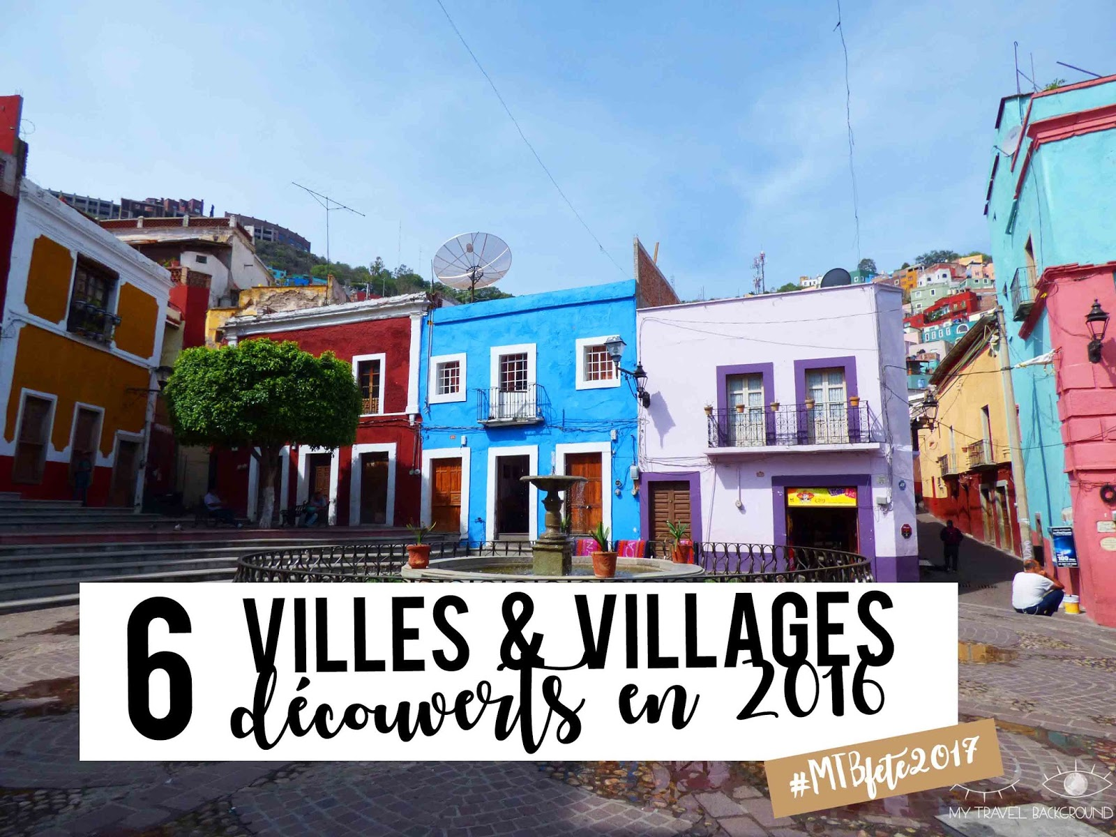 My Travel Background : 6 villes et villages découverts en 2016