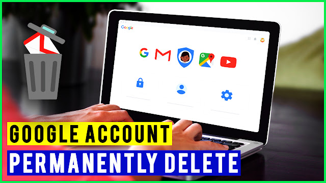 How To Delete your Google or Gmail Account Permanently 2019